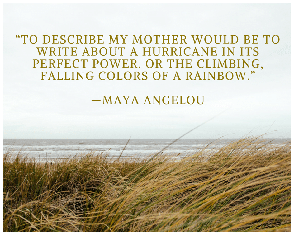 """Free Mother's Day Printables """"To describe my mother would be to write about a hurricane in its perfect power. Or the climbing, falling colors of a rainbow."""" —Maya Angelou Free"""