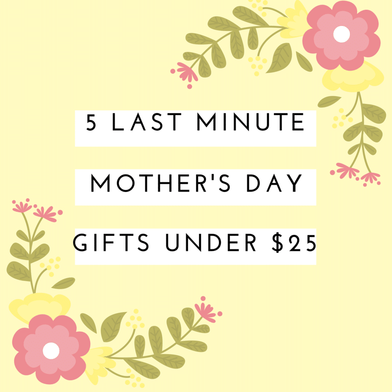 5 Last Minute Mother's Day Gifts Under $25