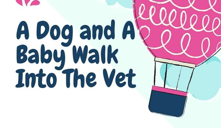 A Dog and A Baby Walk Into The Vet
