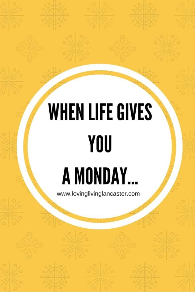 When life Gives YouA Monday...