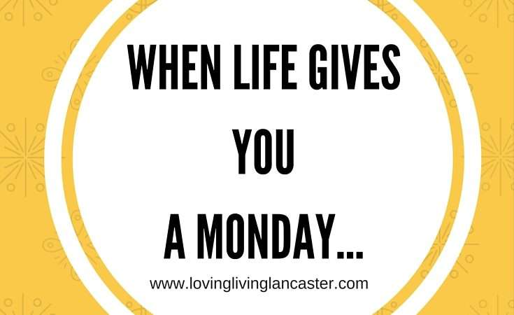 When Life Gives You A Monday…