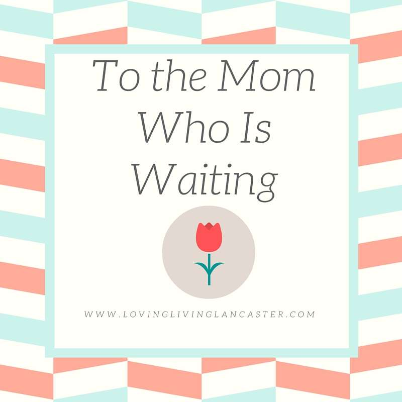 To The Mom Who is Waiting