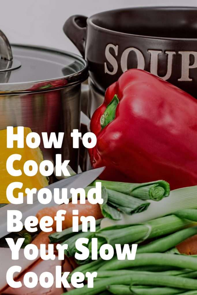 How to Cook Ground Beef in Your Slow Cooker