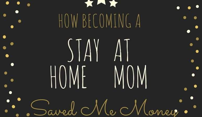 How Becoming a Stay At Home Mom Saved Me Money