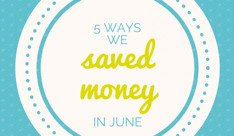 5 Ways We Saved Money in June
