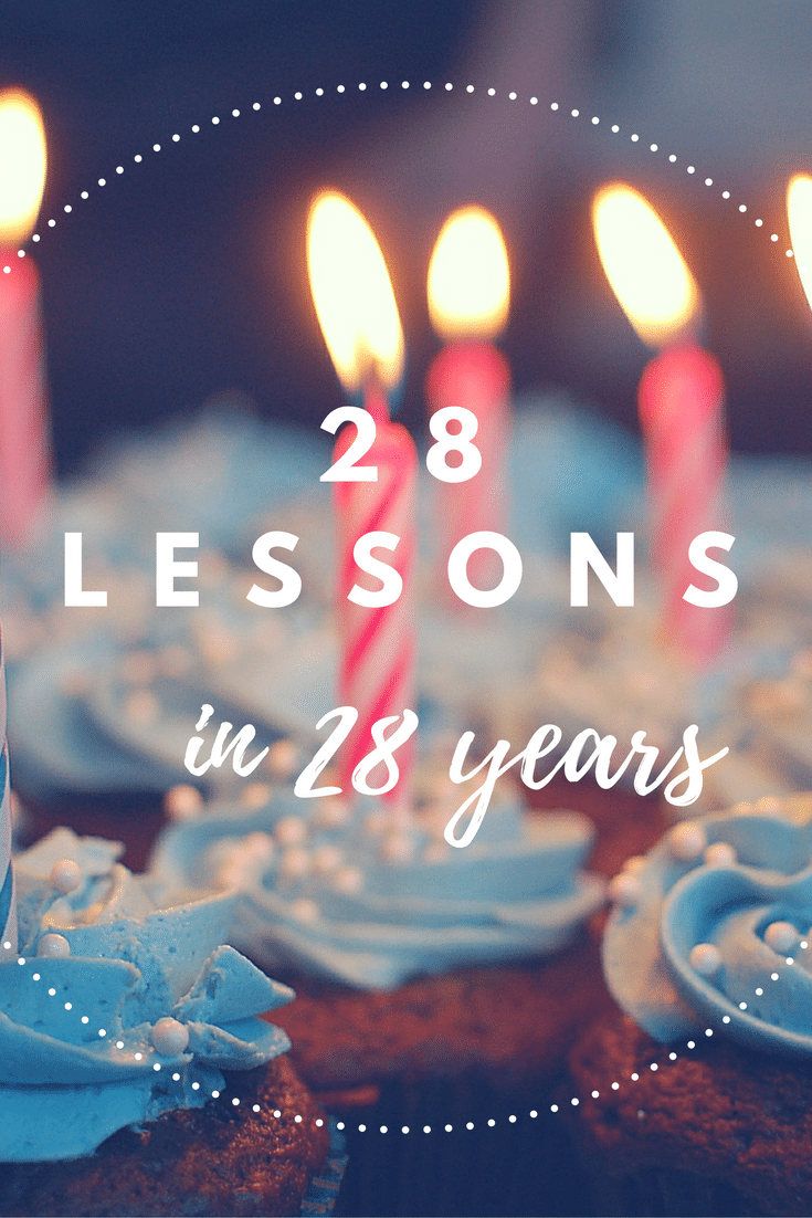 28 Lessons I've Learned in 28 Years