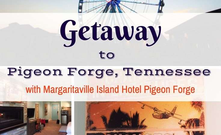 Getaway to Pigeon Forge with Margaritaville Island Hotel