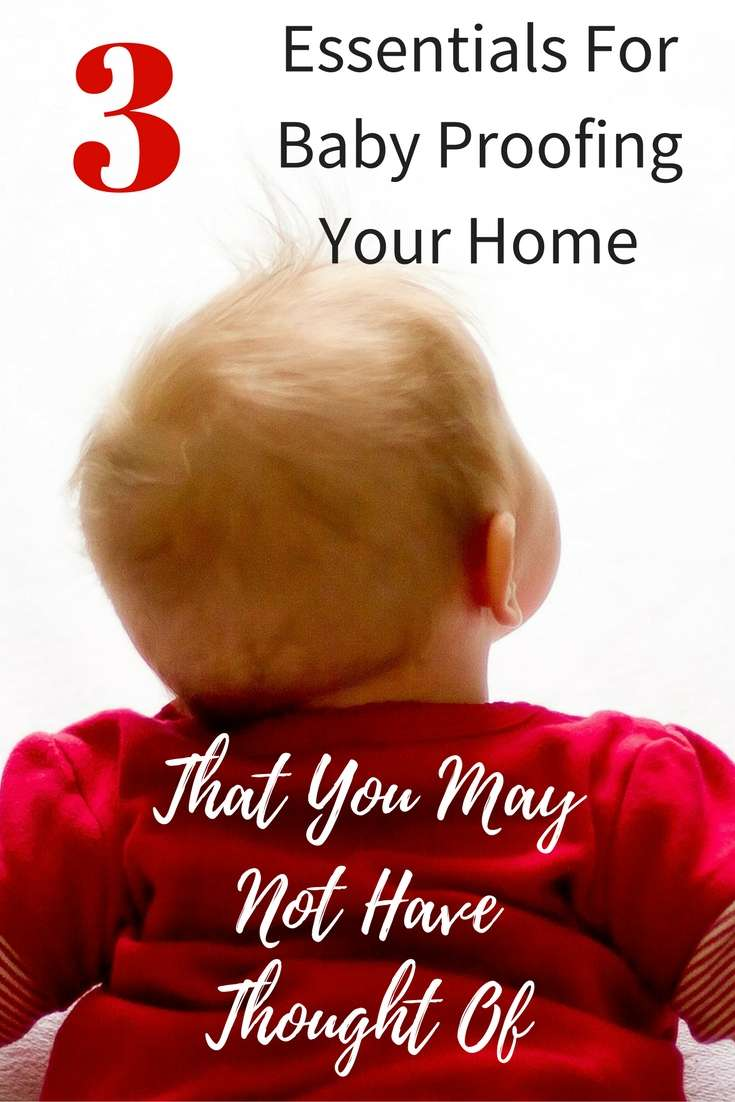 3 Essentials for Baby Proofing Your Home {That You May Not Have Thought Of}