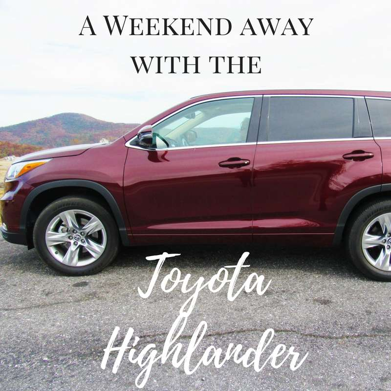 A Weekend Away With the Toyota Highlander