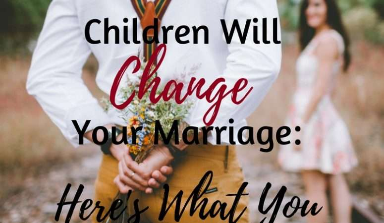 Children Will Change Your Marriage: Here's What You Can Do