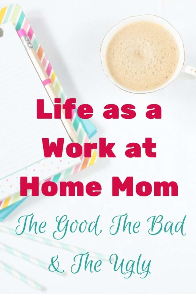 Life As A Work at Home Mom: The Good, The Bad and the Ugly