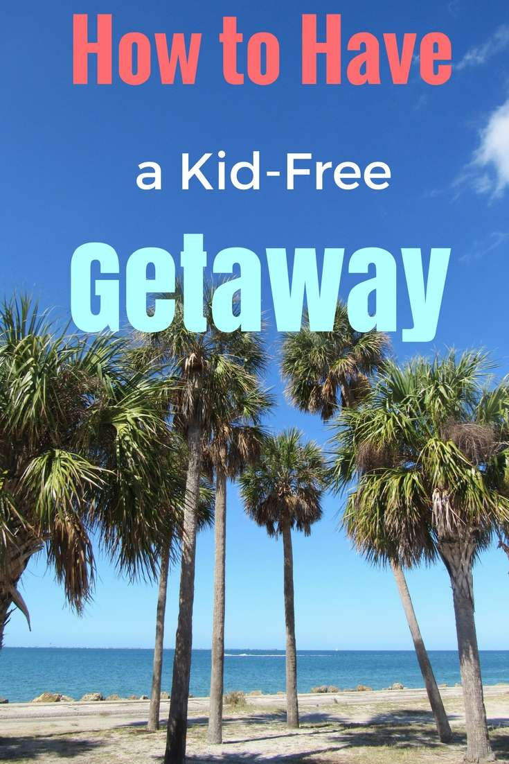 How to Have the Perfect Kid-Free Getaway