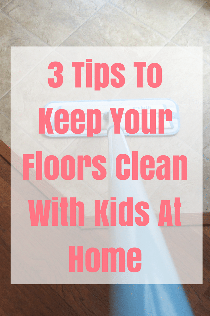3 Tips to Keep Your Floors Clean With Kids at Home AD