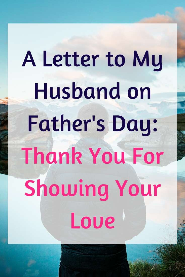 A Letter To My Husband On Father S Day Thank You For Showing Your Love