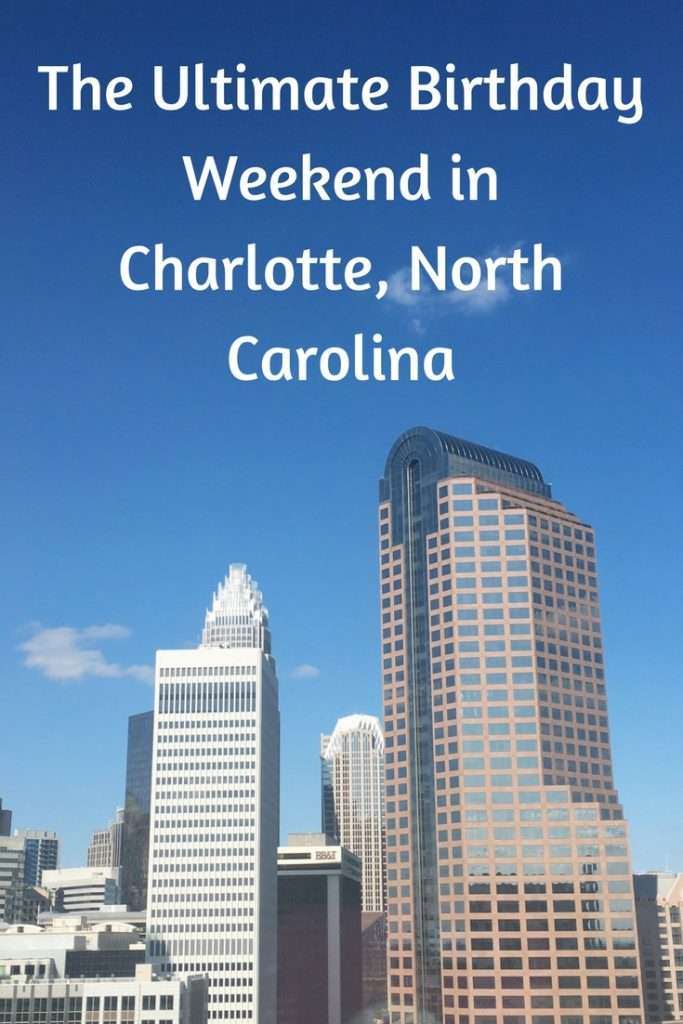 The Ultimate Birthday Weekend in Charlotte, North Carolina #charlottesgotalot