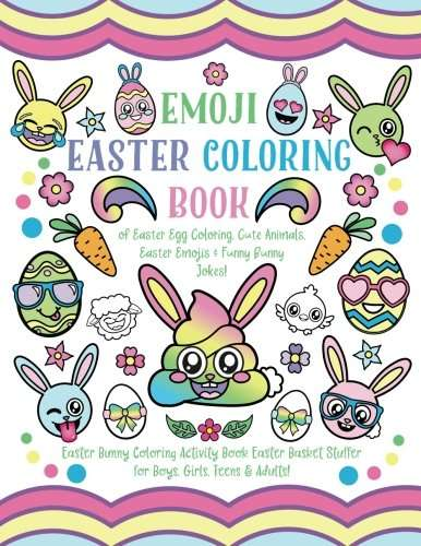 Emoji Easter Coloring Book: of Easter Egg Coloring, Cute Animals, Easter Emojis & Funny Bunny Jokes! Easter Bunny Coloring Activity Book, Easter Basket Stuffer for Boys, Girls, Teens & Adults!